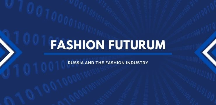 Fashion Futurum: Russia is disrupting the fashion industry.