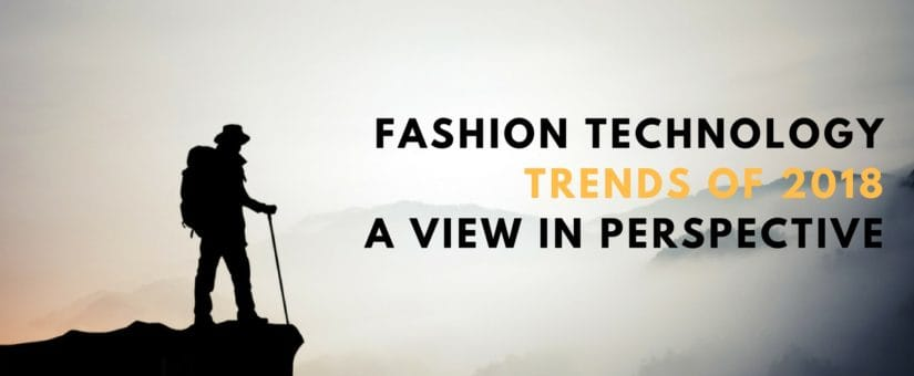 Fashion technology 2017: a view in perspective for 2018