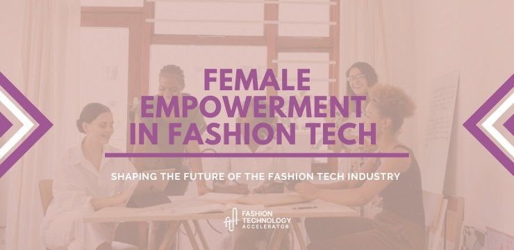 Female Empowerment in Fashion Tech: where are we?